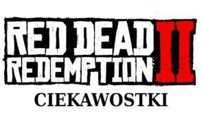 Fascynujące ciekawostki o Red Dead Redemption 2
